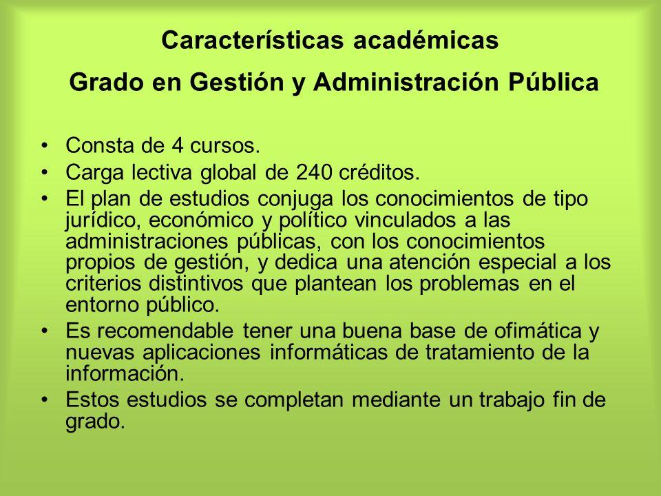 Características académicas Grado en Gestión y Administración Pública Consta de 4 cursos. Carga lectiva global de 240 créditos. El plan de estudios con