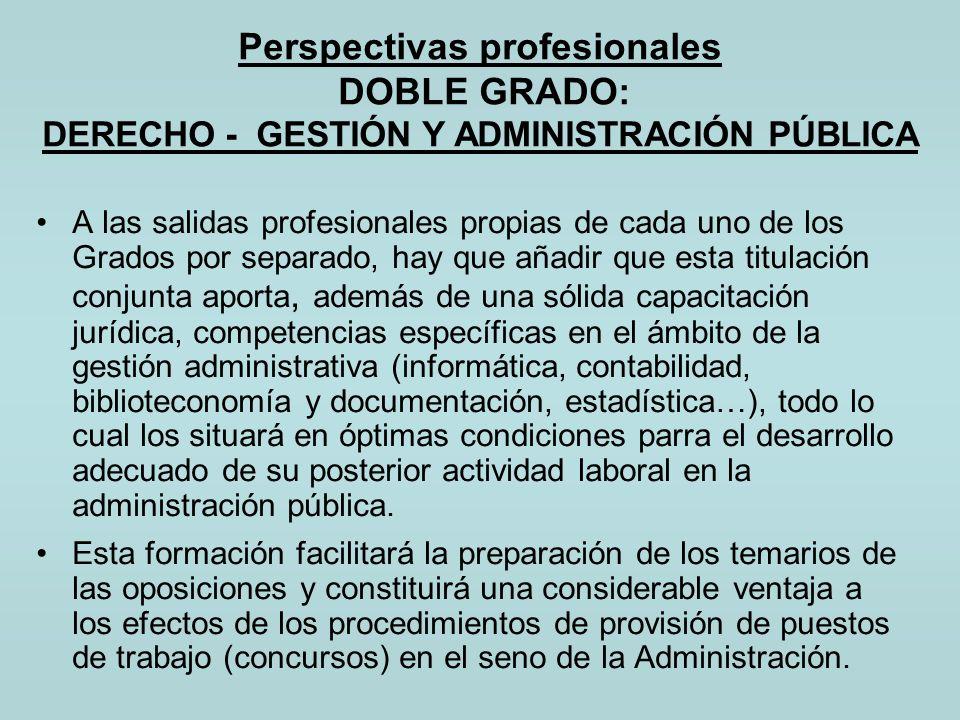Perspectivas profesionales DOBLE GRADO: DERECHO - GESTIÓN Y ADMINISTRACIÓN PÚBLICA A las salidas profesionales propias de cada uno de los Grados por s