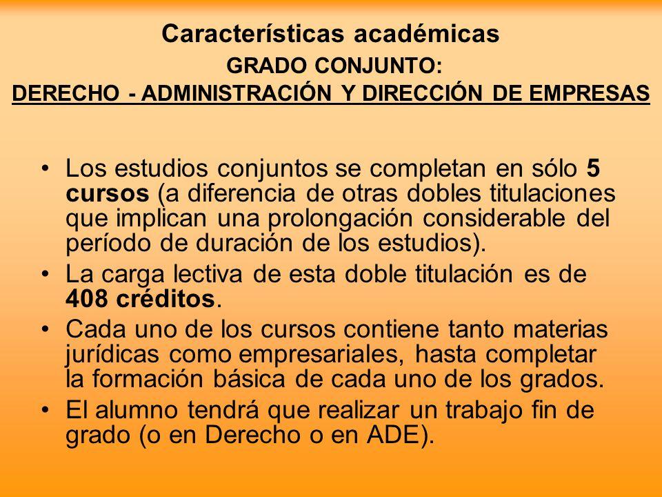 Características académicas GRADO CONJUNTO: DERECHO - ADMINISTRACIÓN Y DIRECCIÓN DE EMPRESAS Los estudios conjuntos se completan en sólo 5 cursos (a di