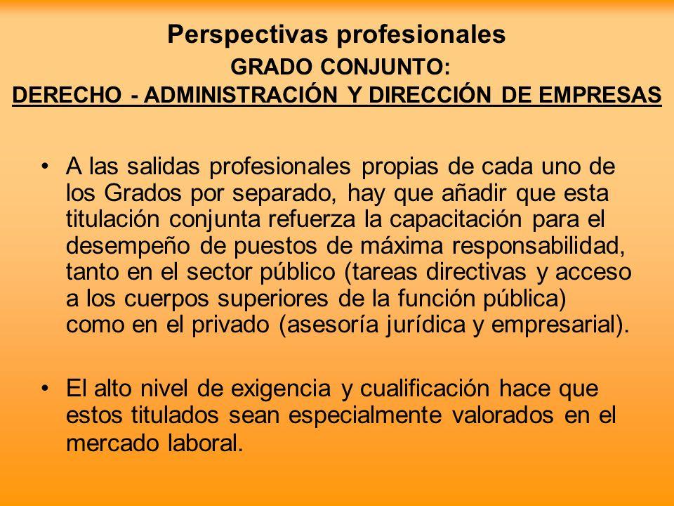 Perspectivas profesionales GRADO CONJUNTO: DERECHO - ADMINISTRACIÓN Y DIRECCIÓN DE EMPRESAS A las salidas profesionales propias de cada uno de los Gra