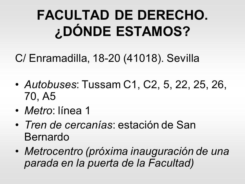 FACULTAD DE DERECHO. ¿DÓNDE ESTAMOS? C/ Enramadilla, 18-20 (41018). Sevilla Autobuses: Tussam C1, C2, 5, 22, 25, 26, 70, A5 Metro: línea 1 Tren de cer