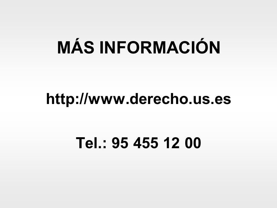 MÁS INFORMACIÓN http://www.derecho.us.es Tel.: 95 455 12 00