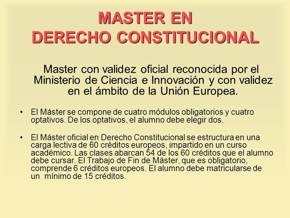 MASTER EN DERECHO CONSTITUCIONAL Master con validez oficial reconocida por el Ministerio de Ciencia e Innovación y con validez en el ámbito de la Unió