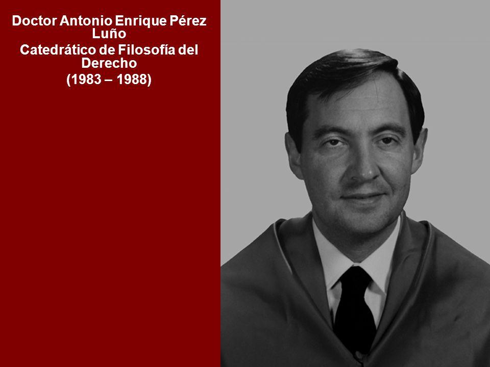 Doctor Antonio Enrique Pérez Luño Catedrático de Filosofía del Derecho (1983 – 1988)