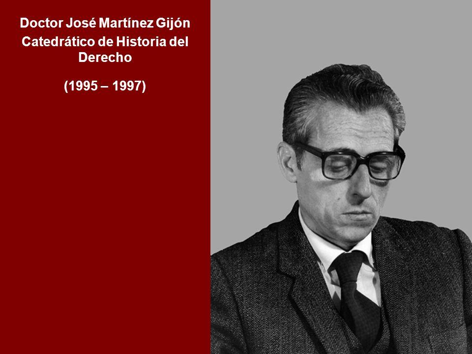 Doctor José Martínez Gijón Catedrático de Historia del Derecho (1995 – 1997)