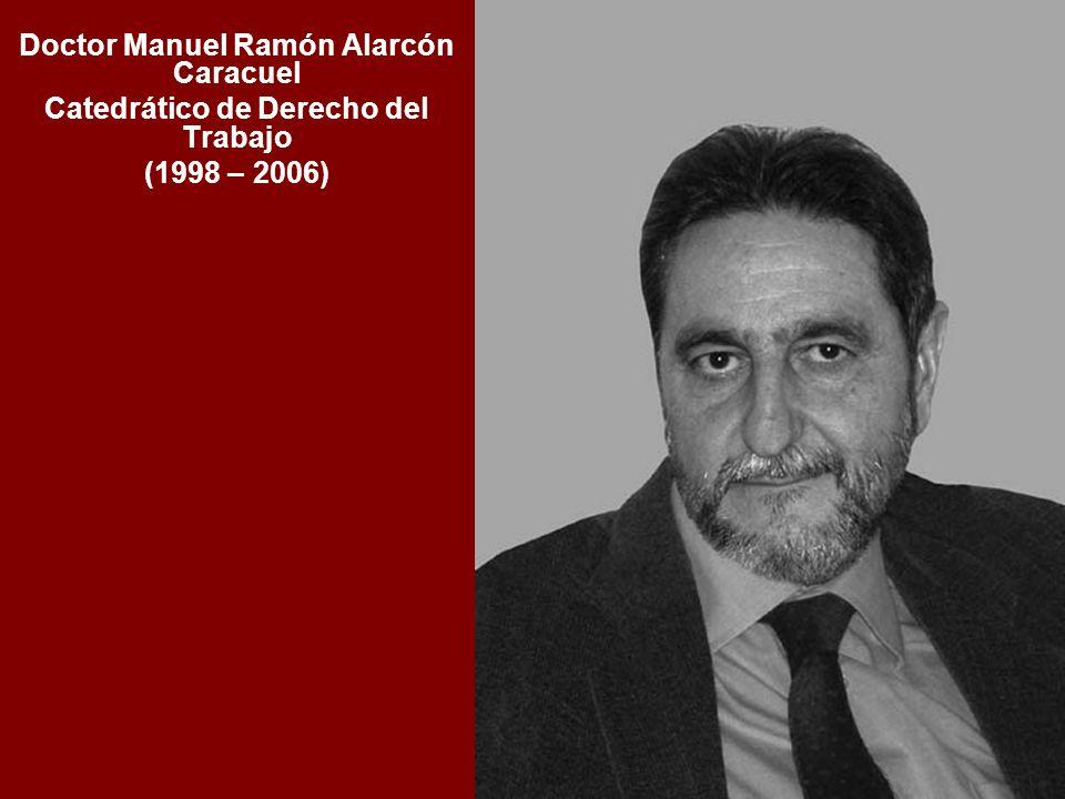 Doctor Manuel Ramón Alarcón Caracuel Catedrático de Derecho del Trabajo (1998 – 2006)