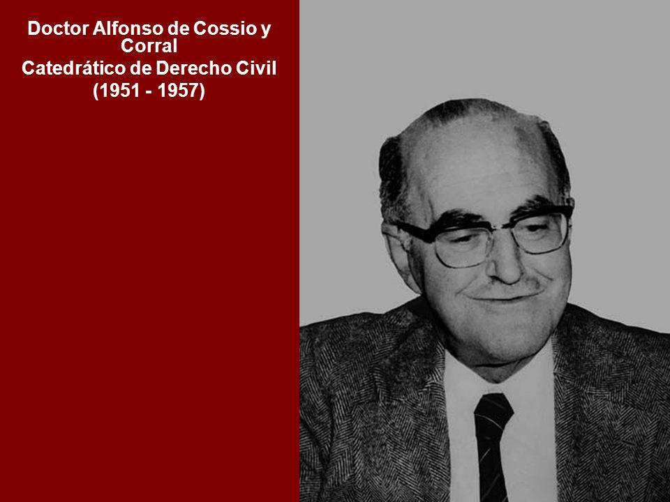 Doctor Alfonso de Cossio y Corral Catedrático de Derecho Civil (1951 - 1957)