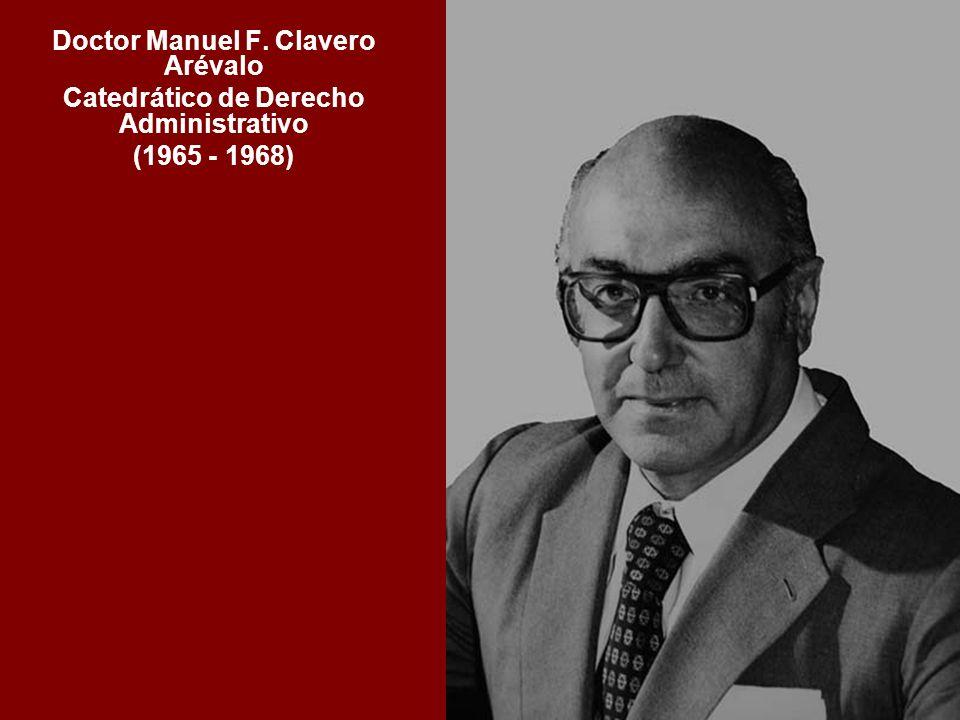 Doctor Manuel F. Clavero Arévalo Catedrático de Derecho Administrativo (1965 - 1968)