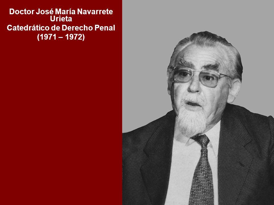 Doctor José María Navarrete Urieta Catedrático de Derecho Penal (1971 – 1972)