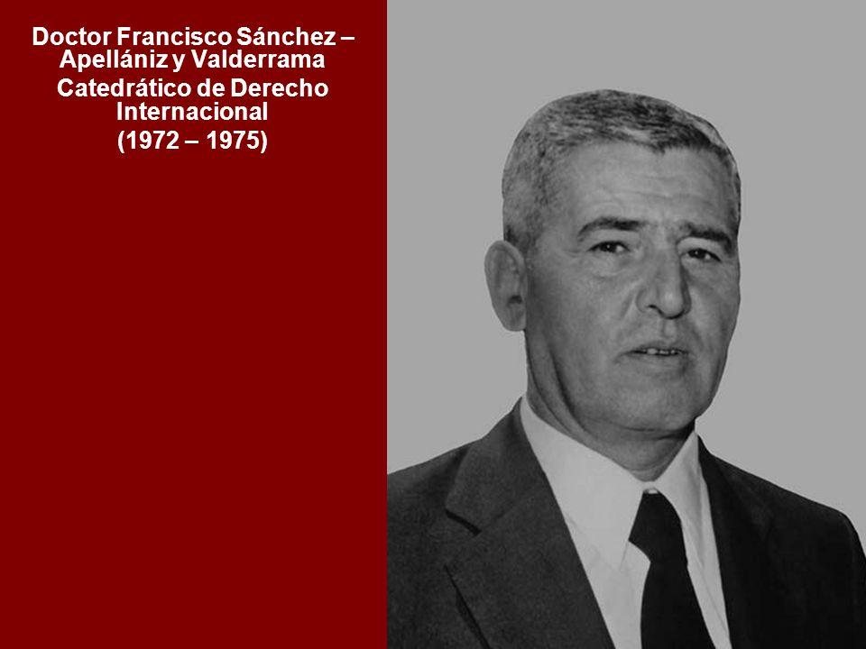 Doctor Francisco Sánchez – Apellániz y Valderrama Catedrático de Derecho Internacional (1972 – 1975)