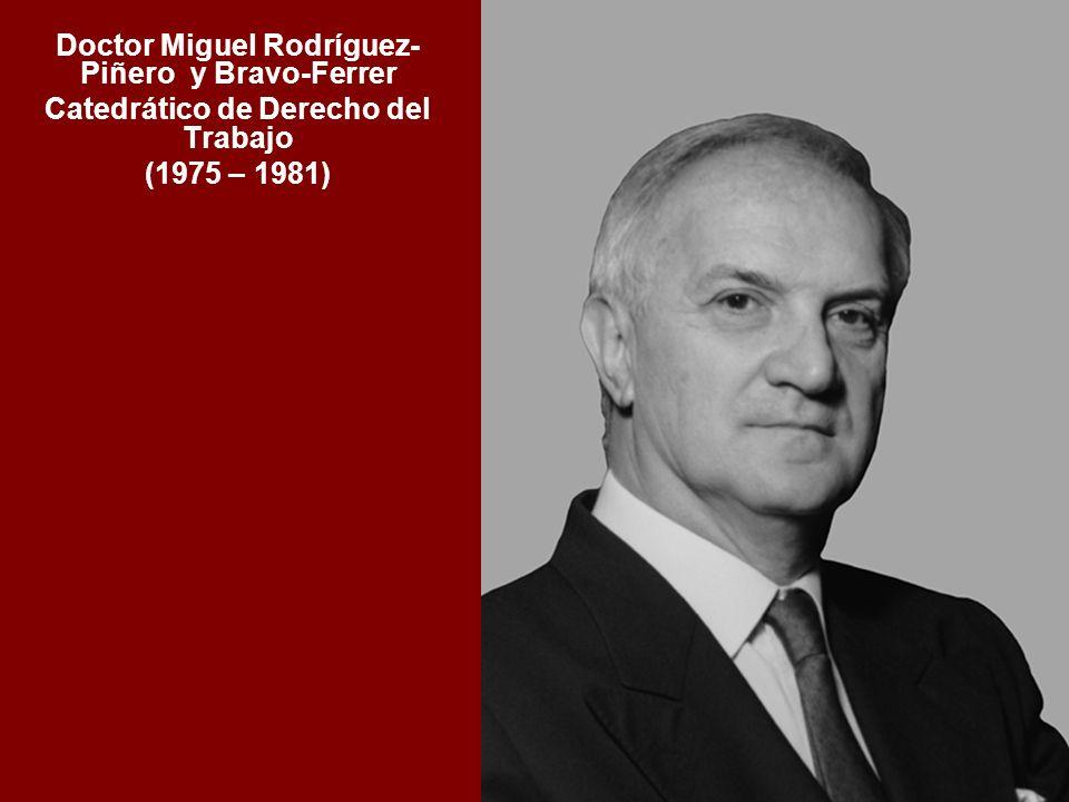 Doctor Miguel Rodríguez- Piñero y Bravo-Ferrer Catedrático de Derecho del Trabajo (1975 – 1981)
