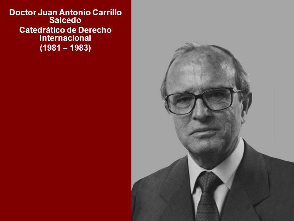 Doctor Juan Antonio Carrillo Salcedo Catedrático de Derecho Internacional (1981 – 1983)