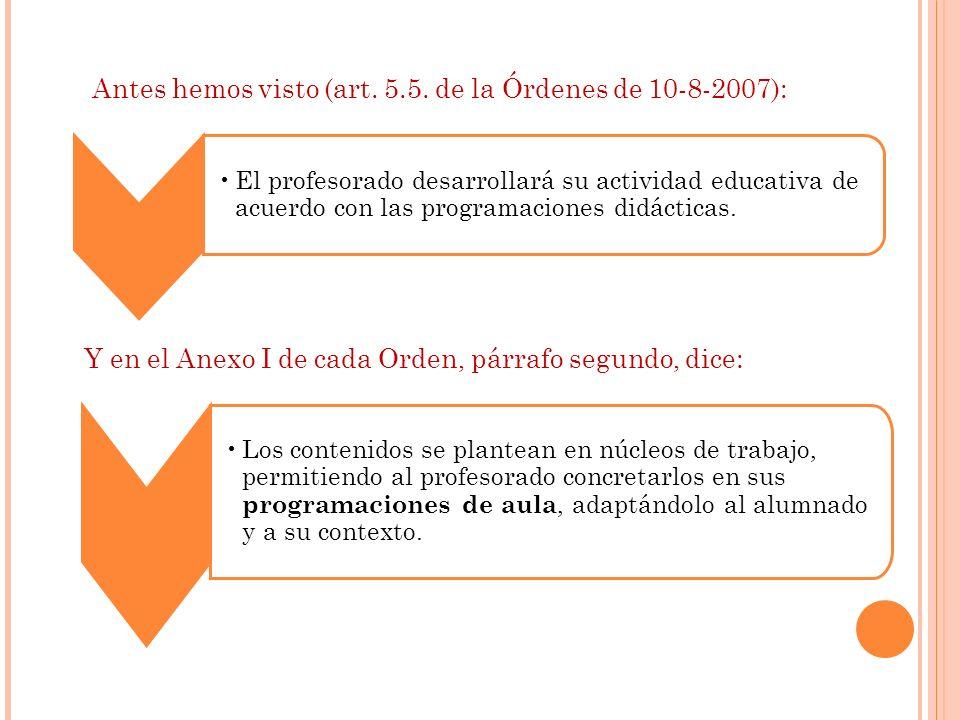 Antes hemos visto (art. 5.5. de la Órdenes de 10-8-2007): El profesorado desarrollará su actividad educativa de acuerdo con las programaciones didácti