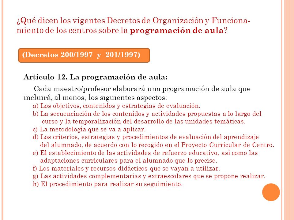 ¿Qué dicen los vigentes Decretos de Organización y Funciona- miento de los centros sobre la programación de aula ? Artículo 12. La programación de aul