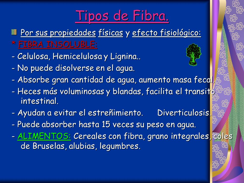¿ De qué está compuesta la Fibra ? Considerada como un carbohidrato complejo, formada por un grupo de materiales como: - CELULOSA: granos o semillas,