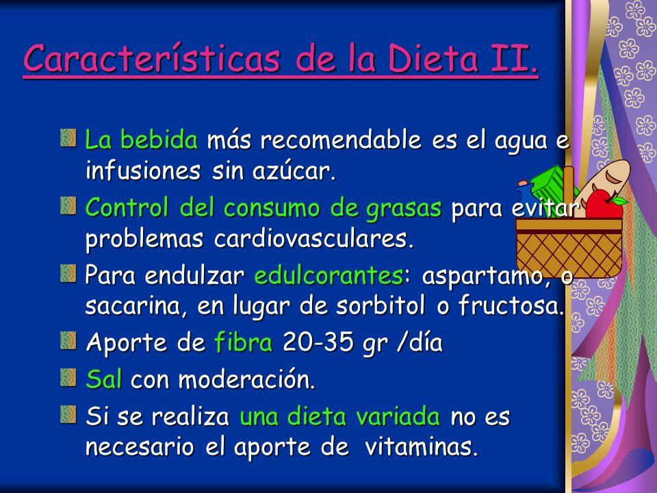 Características de la Dieta I. Equilibrada, variada y agradable.Equilibrada, variada y agradable. Evitar el consumo de azúcares: miel,mermelada…Evitar