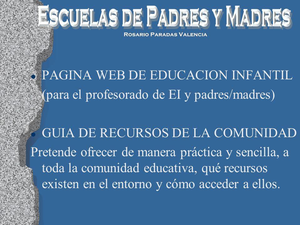 l PAGINA WEB DE EDUCACION INFANTIL (para el profesorado de EI y padres/madres) l GUIA DE RECURSOS DE LA COMUNIDAD Pretende ofrecer de manera práctica