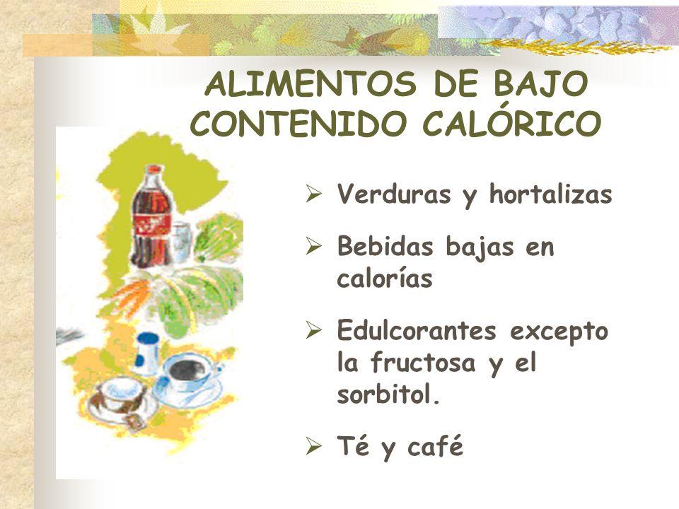 ALIMENTOS DE BAJO CONTENIDO CALÓRICO Verduras y hortalizas Bebidas bajas en calorías Edulcorantes excepto la fructosa y el sorbitol. Té y café