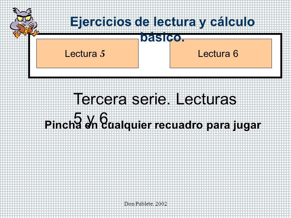 Don Pablete.2002 Lectura 5 Lectura 6 Ejercicios de lectura y cálculo básico.