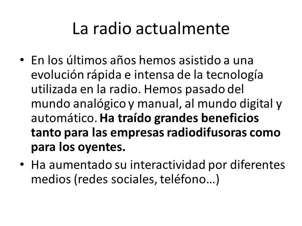 La radio actualmente En los últimos años hemos asistido a una evolución rápida e intensa de la tecnología utilizada en la radio. Hemos pasado del mund