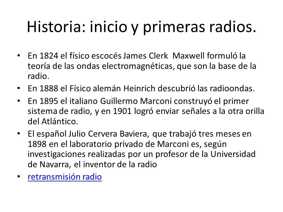 Historia: inicio y primeras radios. En 1824 el físico escocés James Clerk Maxwell formuló la teoría de las ondas electromagnéticas, que son la base de