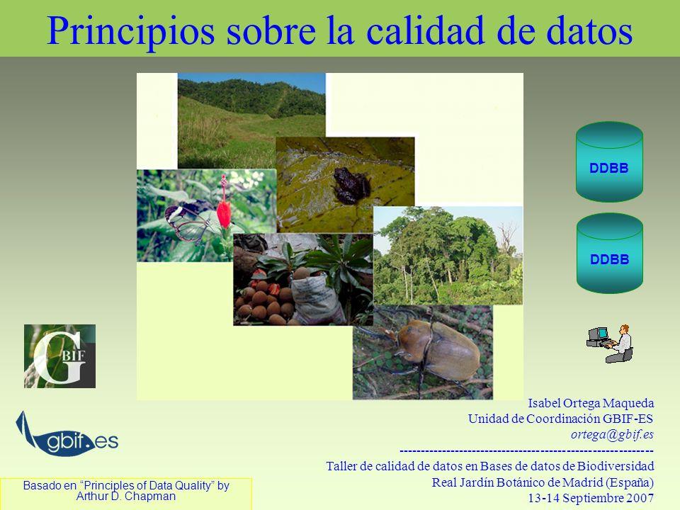 Basado en Principles of Data Quality by Arthur D. Chapman Isabel Ortega Maqueda Unidad de Coordinación GBIF-ES ortega@gbif.es ------------------------