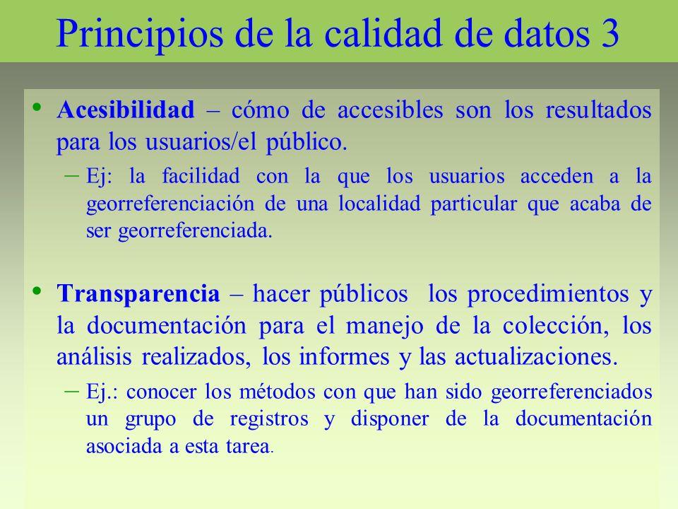 Principios de la calidad de datos 3 Acesibilidad – cómo de accesibles son los resultados para los usuarios/el público. – Ej: la facilidad con la que l