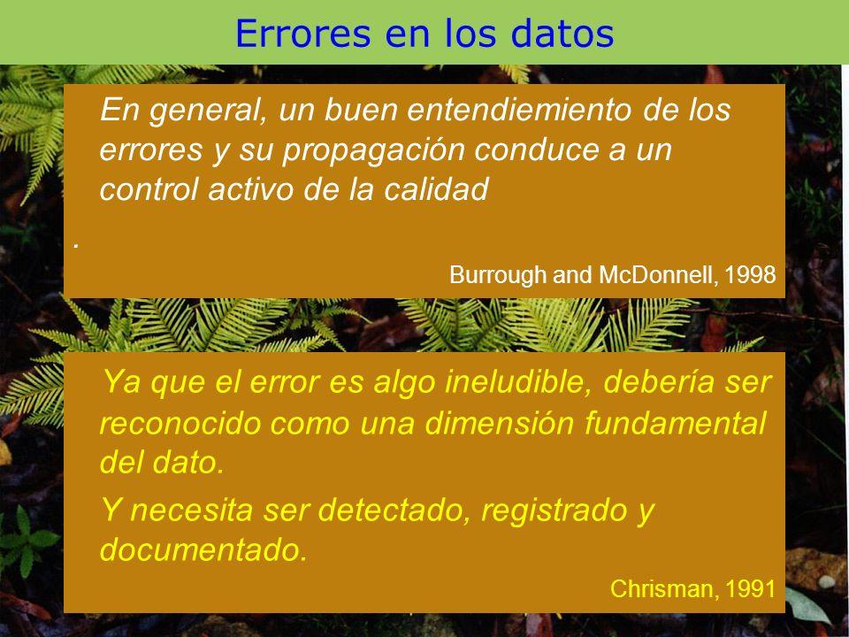 Errores en los datos Ya que el error es algo ineludible, debería ser reconocido como una dimensión fundamental del dato. Y necesita ser detectado, reg