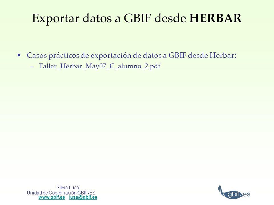 Silvia Lusa Unidad de Coordinación GBIF-ES www.gbif.es lusa@gbif.es www.gbif.eslusa@gbif.es Exportar datos a GBIF desde HERBAR Casos prácticos de expo