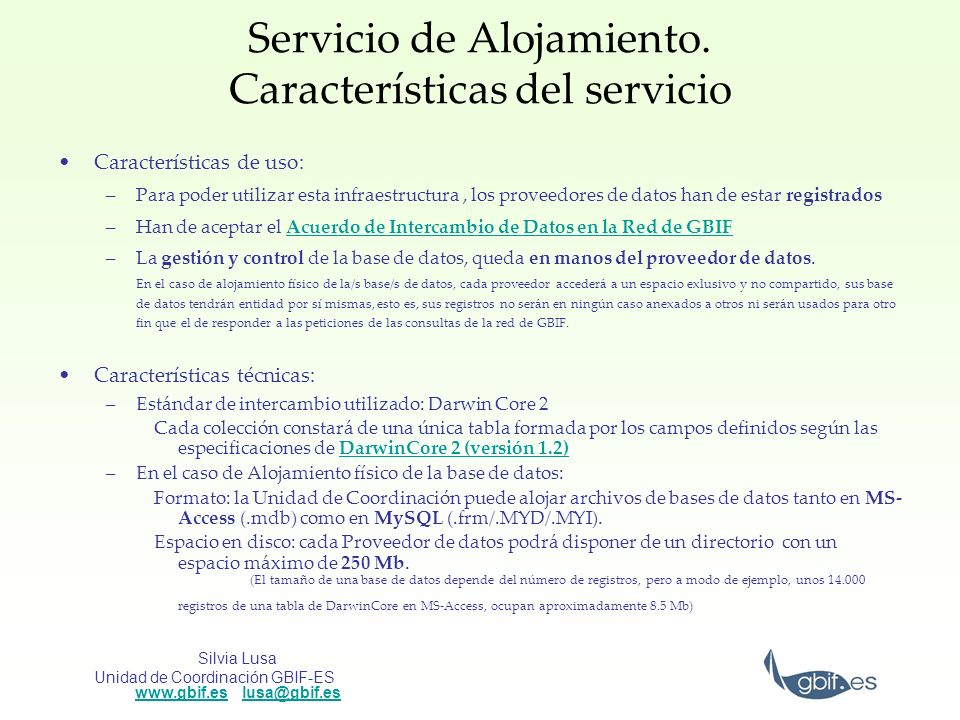 Silvia Lusa Unidad de Coordinación GBIF-ES www.gbif.es lusa@gbif.es www.gbif.eslusa@gbif.es Servicio de Alojamiento. Características del servicio Cara