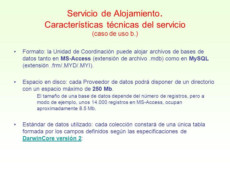 Servicio de Alojamiento. Características técnicas del servicio (caso de uso b.) Formato: la Unidad de Coordinación puede alojar archivos de bases de d