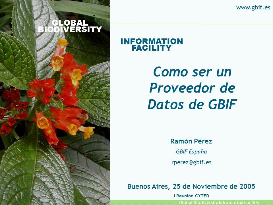 Global Biodiversity Information Facility Red de Datos de Biodiversidad l GBIF Internacional trabaja para construir la principal red de datos de biodiversidad a partir de fuentes que no están fácilmente accesibles, poniéndolas disponibles desde Internet y accesible por todos: l Especimenes l Observaciones l Nombres l Especies l Bibliografía l Meta-datos sobre lo anterior l ¿Como se proporcionan los datos a GBIF?