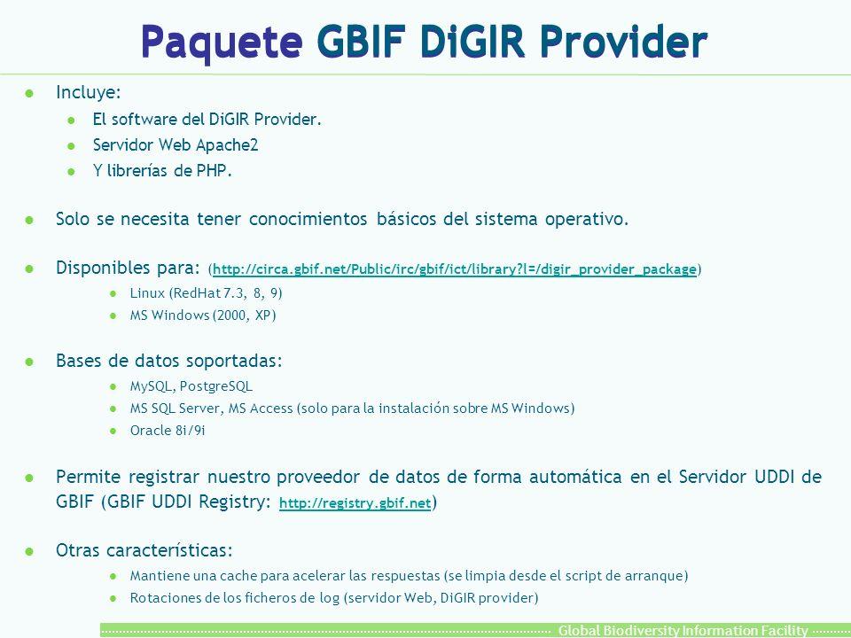 Global Biodiversity Information Facility Paquete GBIF DiGIR Provider l Incluye: l El software del DiGIR Provider. l Servidor Web Apache2 l Y librerías