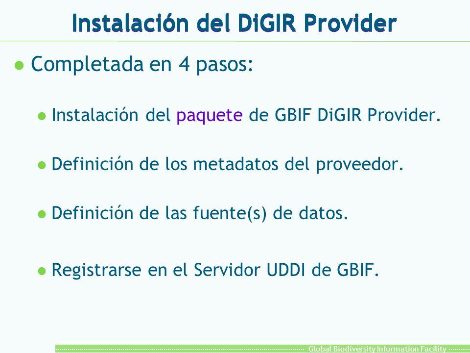 Global Biodiversity Information Facility Instalación del DiGIR Provider l Completada en 4 pasos: l Instalación del paquete de GBIF DiGIR Provider.