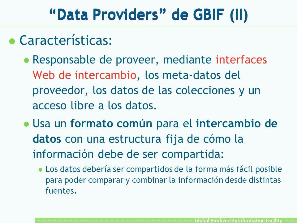 Global Biodiversity Information Facility Data Providers de GBIF (II) l Características: l Responsable de proveer, mediante interfaces Web de intercamb