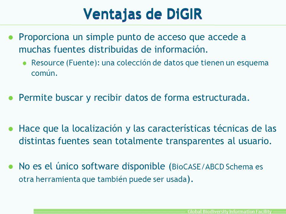 Global Biodiversity Information Facility Ventajas de DiGIR l Proporciona un simple punto de acceso que accede a muchas fuentes distribuidas de información.