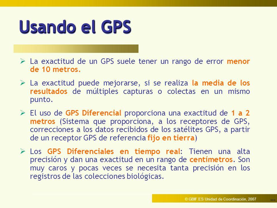 ... © GBIF.ES Unidad de Coordinación, 2007 Usando el GPS La exactitud de un GPS suele tener un rango de error menor de 10 metros. La exactitud puede m