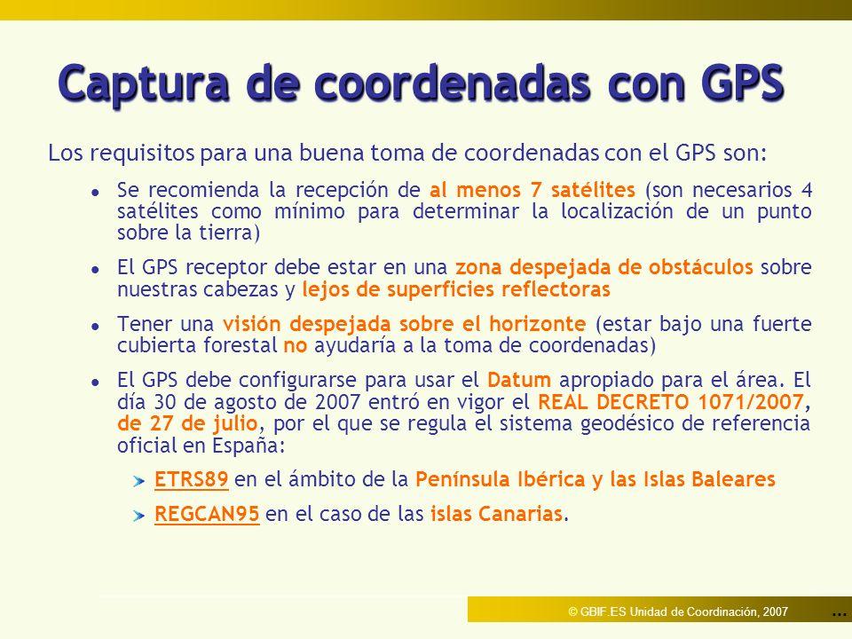 ... © GBIF.ES Unidad de Coordinación, 2007 Captura de coordenadas con GPS Los requisitos para una buena toma de coordenadas con el GPS son: l Se recom