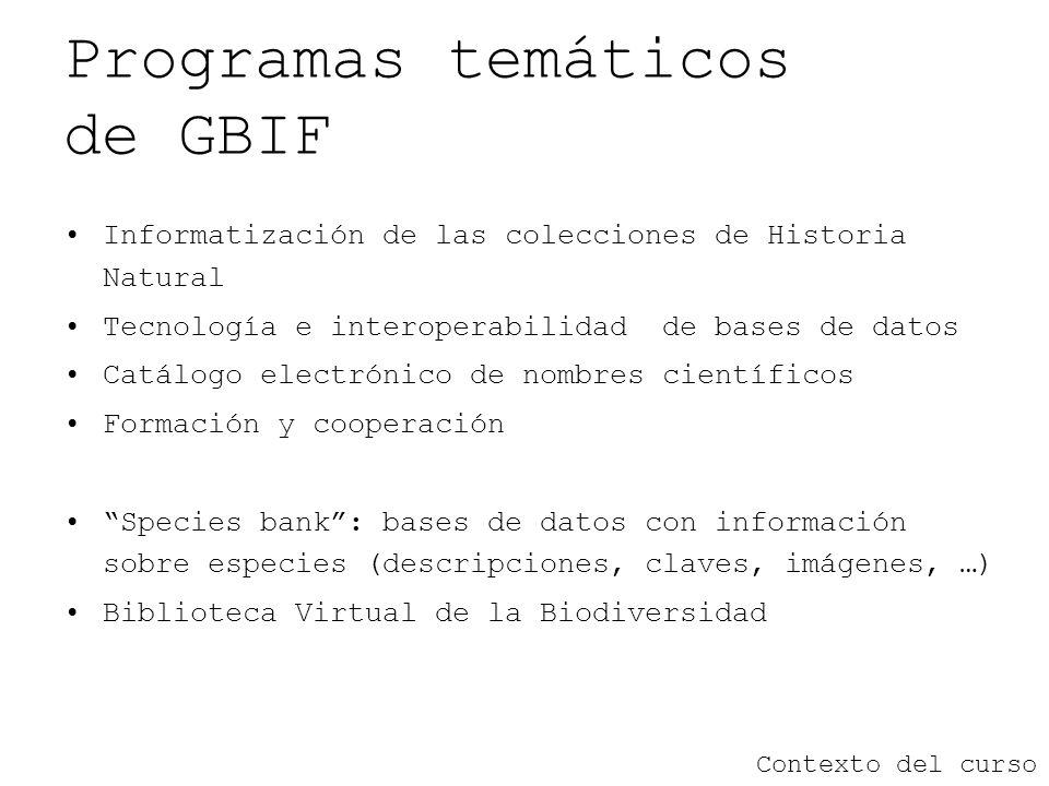 Programas temáticos de GBIF Informatización de las colecciones de Historia Natural Tecnología e interoperabilidad de bases de datos Catálogo electróni