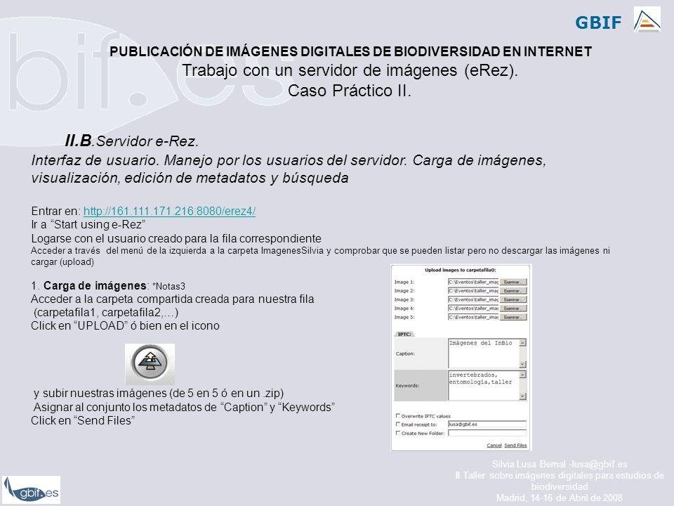 GBIF Silvia Lusa Bernal -lusa@gbif.es II Taller sobre imágenes digitales para estudios de biodiversidad Madrid, 14-16 de Abril de 2008 II.B.Servidor e-Rez.