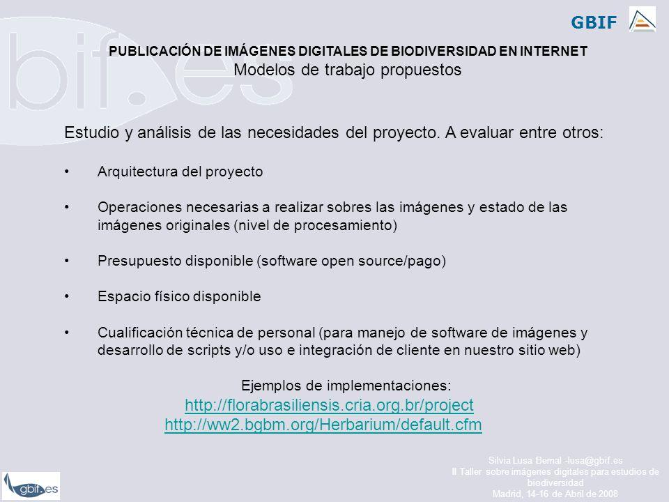 GBIF Silvia Lusa Bernal -lusa@gbif.es II Taller sobre imágenes digitales para estudios de biodiversidad Madrid, 14-16 de Abril de 2008 Estudio y análisis de las necesidades del proyecto.