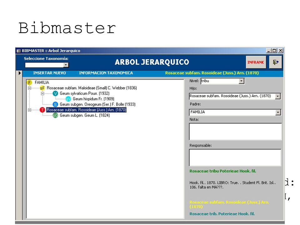 Bibmaster Contenidos de curso: flecos Desarrollos previstos Táxones y nombres: navegador jerárquico mejoras del interfaz Bibliografía: expandir el modelo y el interfaz soportar la biblioteca virtual Exportaciones e interoperabilidad: EndNote...