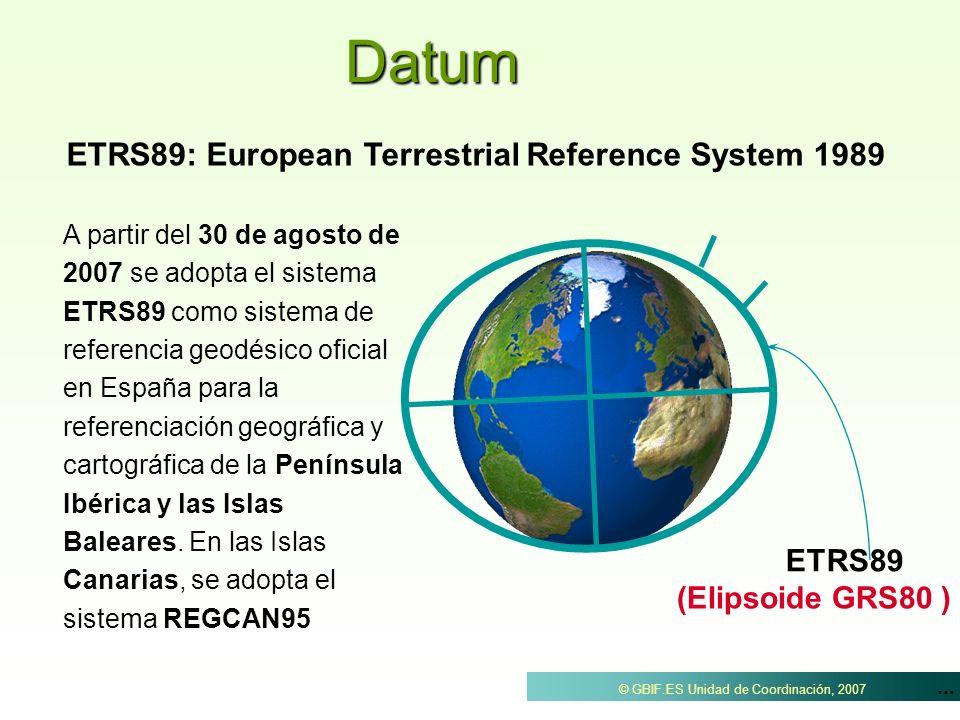 ... © GBIF.ES Unidad de Coordinación, 2007Datum ETRS89 (Elipsoide GRS80 ) ETRS89: European Terrestrial Reference System 1989 A partir del 30 de agosto