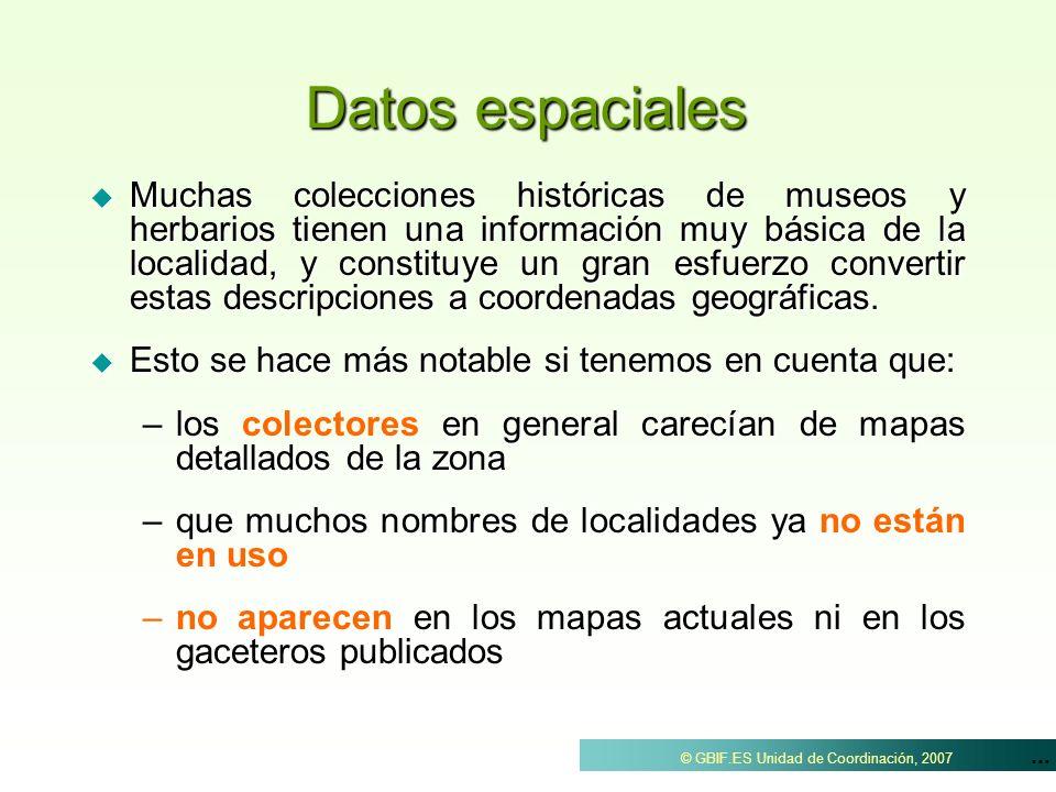 ... © GBIF.ES Unidad de Coordinación, 2007 Muchas colecciones históricas de museos y herbarios tienen una información muy básica de la localidad, y co
