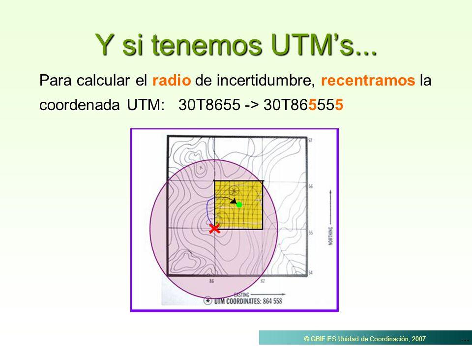 ... © GBIF.ES Unidad de Coordinación, 2007 Y si tenemos UTMs... Para calcular el de incertidumbre, la coordenada UTM: Para calcular el radio de incert