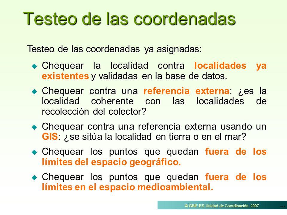 ... © GBIF.ES Unidad de Coordinación, 2007 Testeo de las coordenadas Chequear la localidad contra y validadas en la base de datos. Chequear la localid