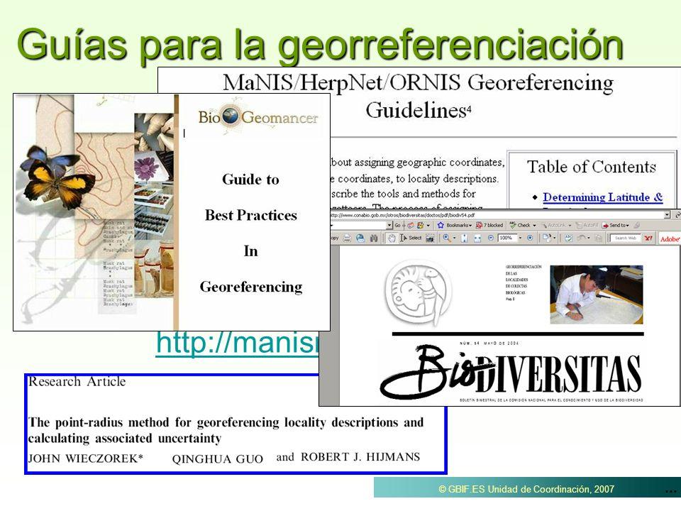 ... © GBIF.ES Unidad de Coordinación, 2007 Guías para la georreferenciación http://manisnet.org/GeorefGuide.html