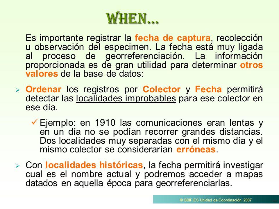 ... © GBIF.ES Unidad de Coordinación, 2007WHEN... Es importante registrar la, recolección u observación del especimen. La fecha está muy ligada al pro