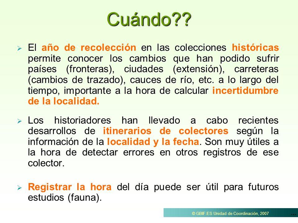 ... © GBIF.ES Unidad de Coordinación, 2007Cuándo?? El en las colecciones permite conocer los cambios que han podido sufrir países (fronteras), ciudade