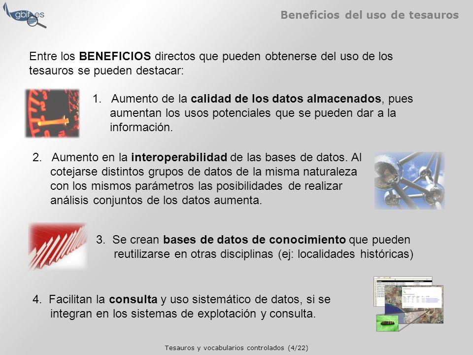 Tesauros y vocabularios controlados (4/22) Beneficios del uso de tesauros Entre los BENEFICIOS directos que pueden obtenerse del uso de los tesauros se pueden destacar: 1.